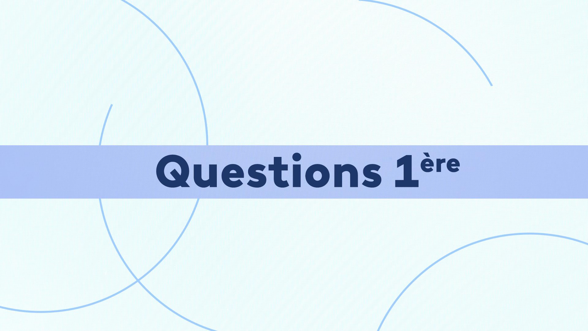 Questions 1ère : Du 07/01/2021
